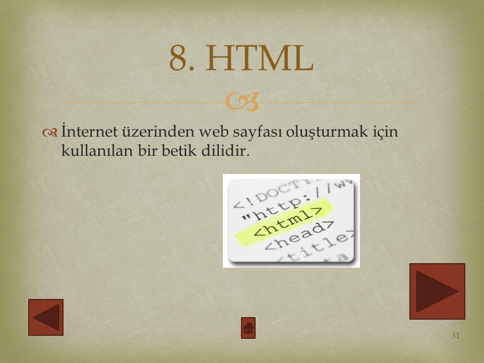 8. HTML İnternet üzerinden web sayfası oluşturmak için kullanılan bir betik dilidir.