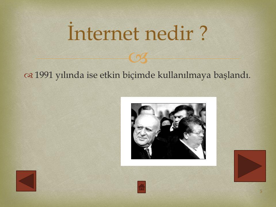 İnternet nedir 1991 yılında ise etkin biçimde kullanılmaya başlandı.