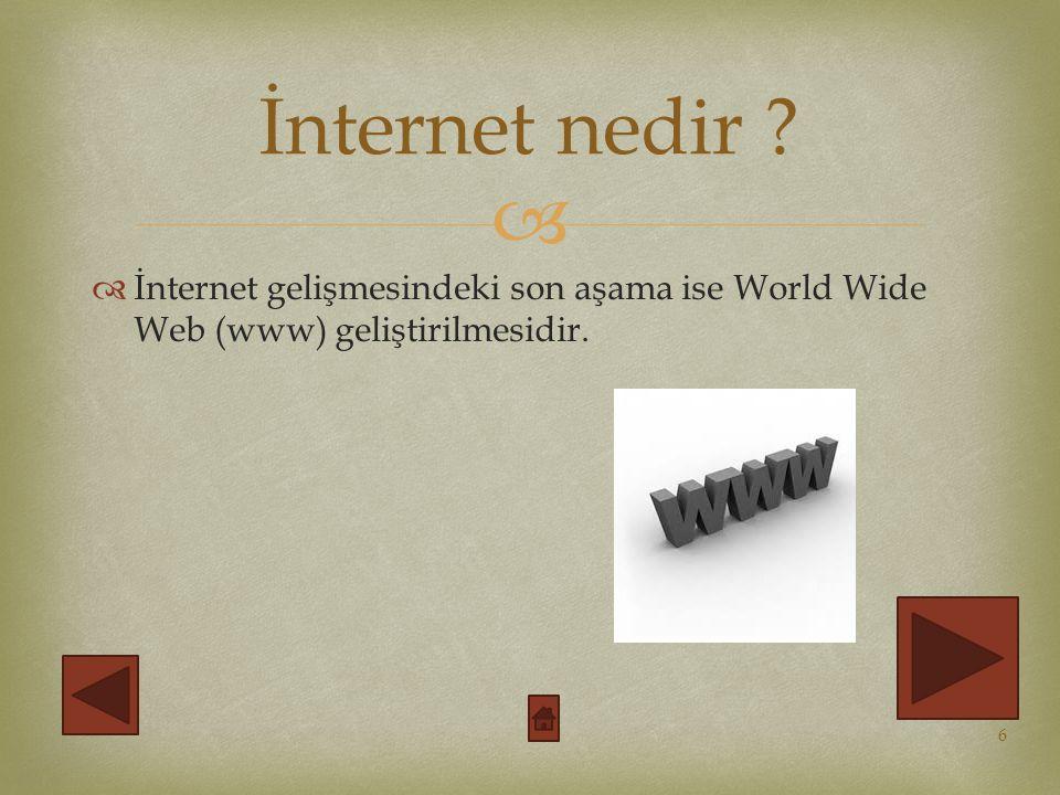 İnternet nedir İnternet gelişmesindeki son aşama ise World Wide Web (www) geliştirilmesidir.