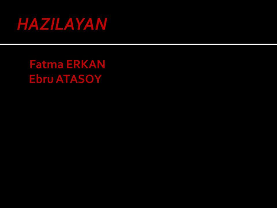 HAZILAYAN Fatma ERKAN Ebru ATASOY