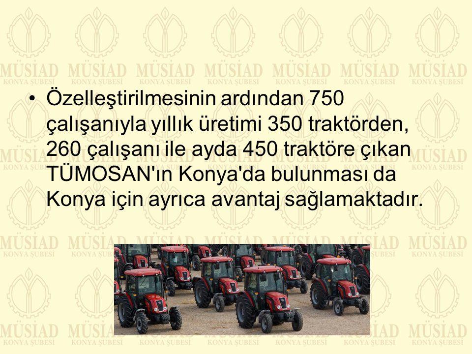 Özelleştirilmesinin ardından 750 çalışanıyla yıllık üretimi 350 traktörden, 260 çalışanı ile ayda 450 traktöre çıkan TÜMOSAN ın Konya da bulunması da Konya için ayrıca avantaj sağlamaktadır.