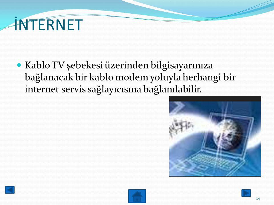 İNTERNET Kablo TV şebekesi üzerinden bilgisayarınıza bağlanacak bir kablo modem yoluyla herhangi bir internet servis sağlayıcısına bağlanılabilir.