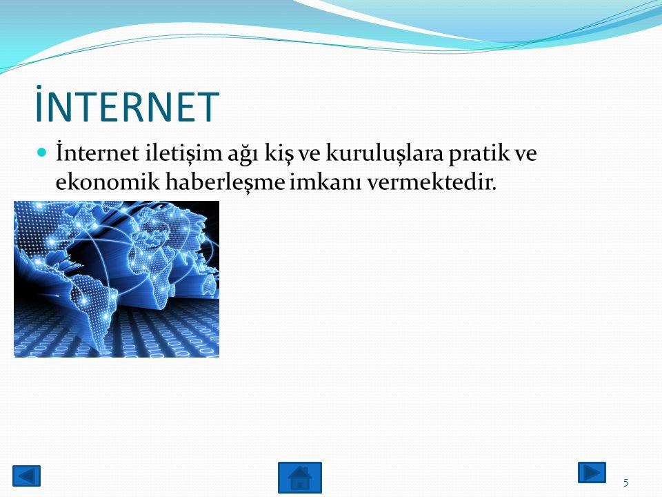 İNTERNET İnternet iletişim ağı kiş ve kuruluşlara pratik ve ekonomik haberleşme imkanı vermektedir.