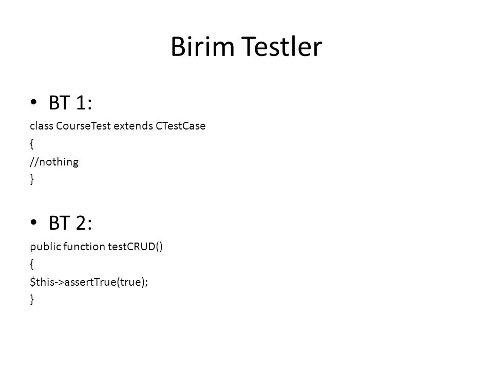 Birim Testler BT 1: BT 2: class CourseTest extends CTestCase {