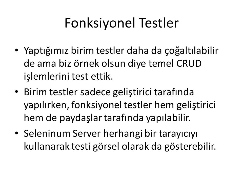 Fonksiyonel Testler Yaptığımız birim testler daha da çoğaltılabilir de ama biz örnek olsun diye temel CRUD işlemlerini test ettik.