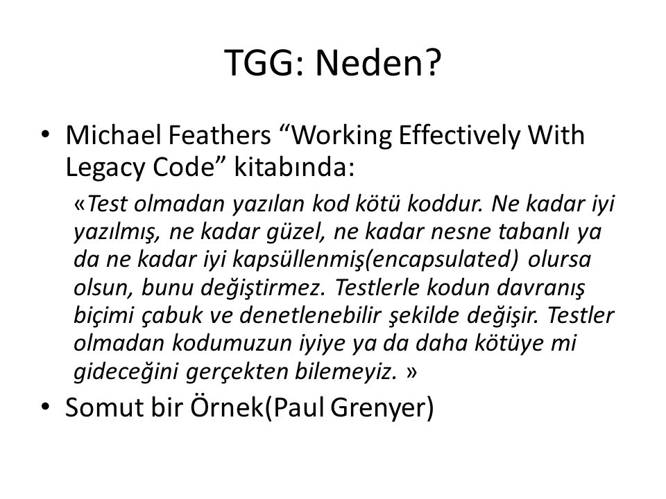 TGG: Neden Michael Feathers Working Effectively With Legacy Code kitabında: