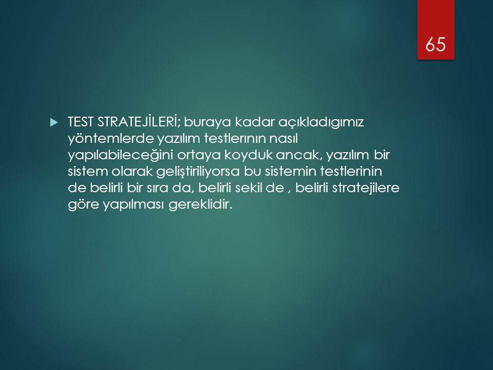 TEST STRATEJİLERİ; buraya kadar açıkladıgımız yöntemlerde yazılım testlerının nasıl yapılabileceğini ortaya koyduk ancak, yazılım bir sistem olarak geliştiriliyorsa bu sistemin testlerinin de belirli bir sıra da, belirli sekil de , belirli stratejilere göre yapılması gereklidir.