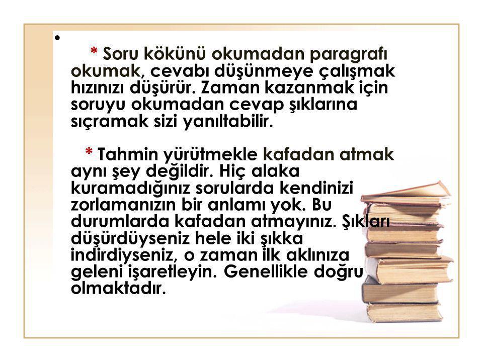 * Soru kökünü okumadan paragrafı okumak, cevabı düşünmeye çalışmak hızınızı düşürür.