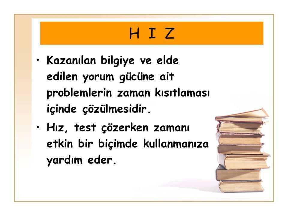 H I Z Kazanılan bilgiye ve elde edilen yorum gücüne ait problemlerin zaman kısıtlaması içinde çözülmesidir.