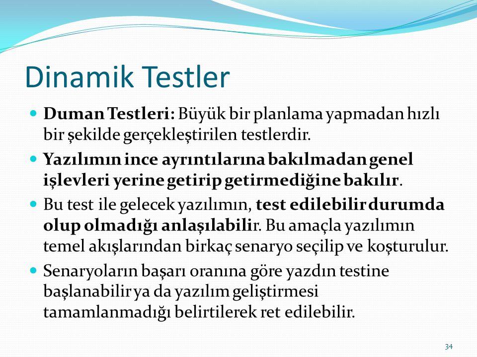 Dinamik Testler Duman Testleri: Büyük bir planlama yapmadan hızlı bir şekilde gerçekleştirilen testlerdir.