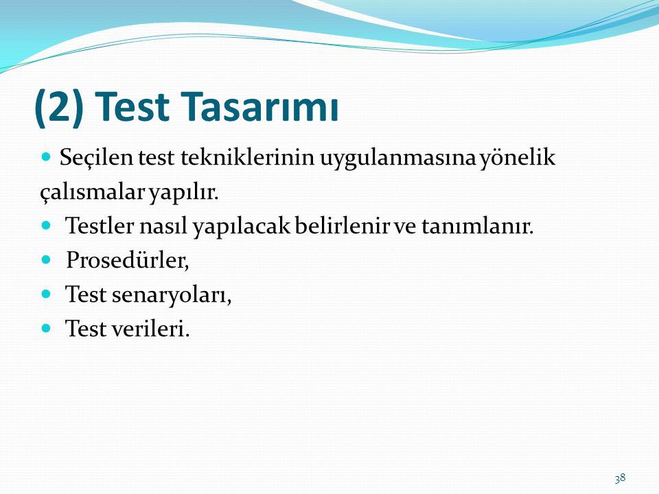 (2) Test Tasarımı Seçilen test tekniklerinin uygulanmasına yönelik