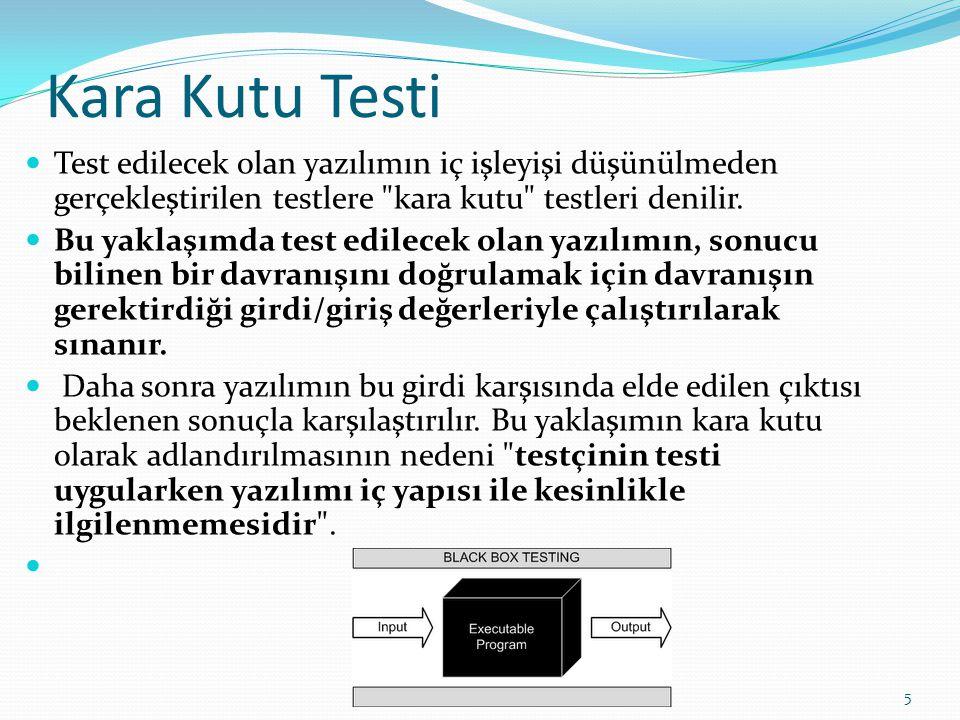 Kara Kutu Testi Test edilecek olan yazılımın iç işleyişi düşünülmeden gerçekleştirilen testlere kara kutu testleri denilir.