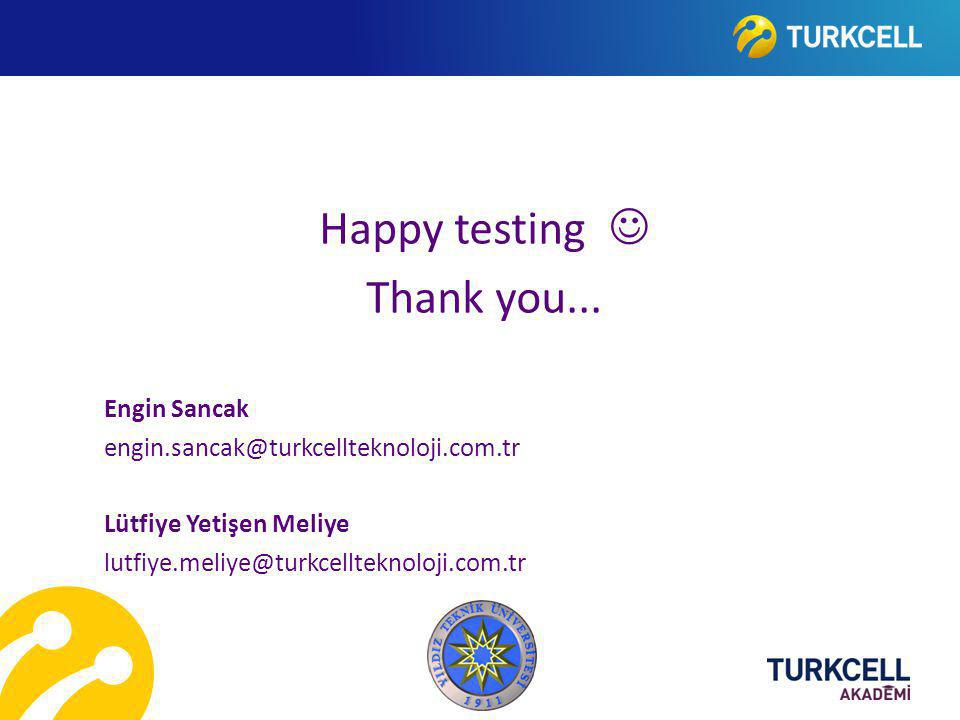Happy testing  Thank you... Engin Sancak