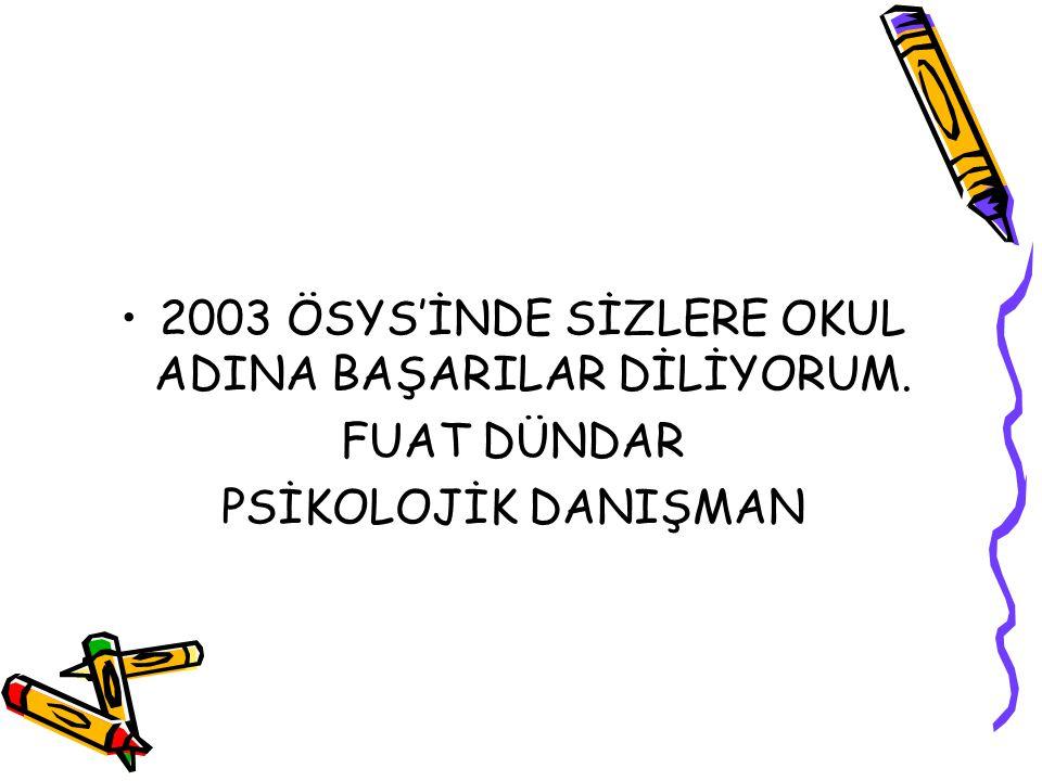 2003 ÖSYS'İNDE SİZLERE OKUL ADINA BAŞARILAR DİLİYORUM.