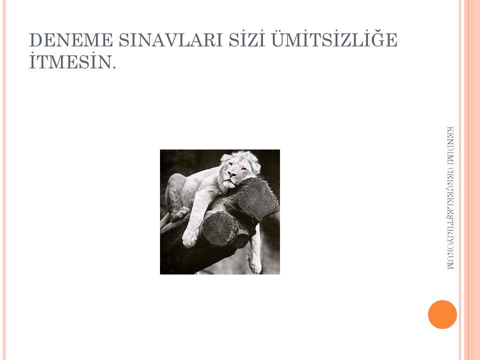 DENEME SINAVLARI SİZİ ÜMİTSİZLİĞE İTMESİN.