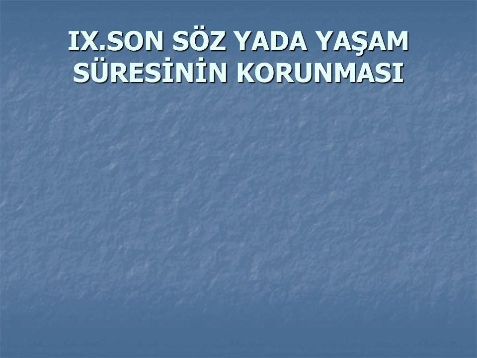 IX.SON SÖZ YADA YAŞAM SÜRESİNİN KORUNMASI