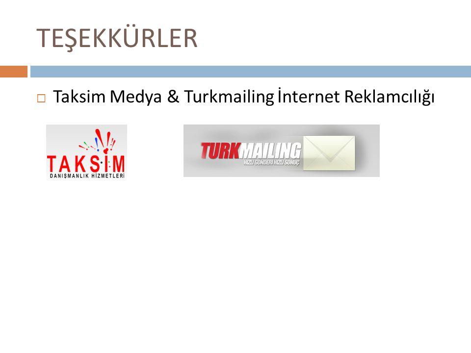 TEŞEKKÜRLER Taksim Medya & Turkmailing İnternet Reklamcılığı