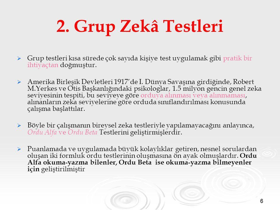 2. Grup Zekâ Testleri Grup testleri kısa sürede çok sayıda kişiye test uygulamak gibi pratik bir ihtiyaçtan doğmuştur.