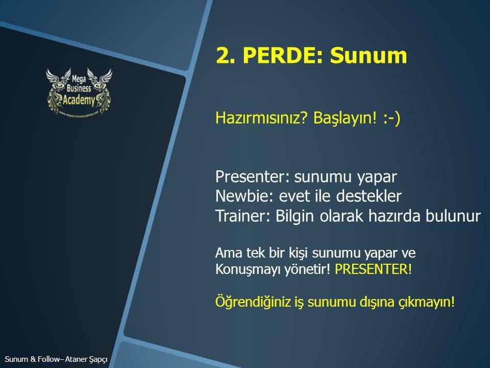 2. PERDE: Sunum Hazırmısınız Başlayın! :-) Presenter: sunumu yapar