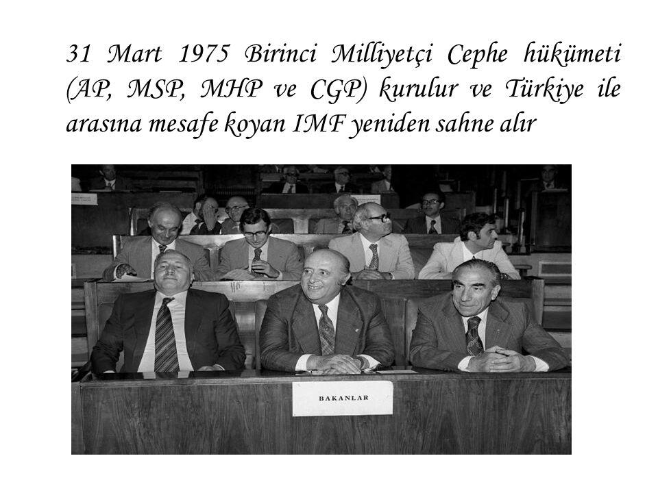 31 Mart 1975 Birinci Milliyetçi Cephe hükümeti (AP, MSP, MHP ve CGP) kurulur ve Türkiye ile arasına mesafe koyan IMF yeniden sahne alır