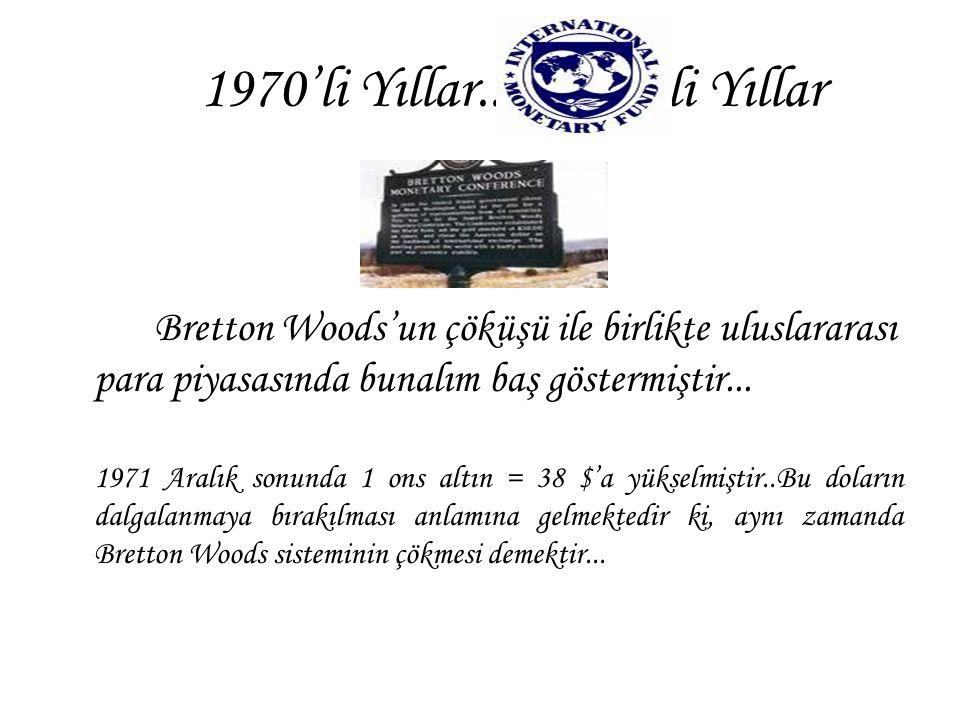 1970'li Yıllar.... li Yıllar Bretton Woods'un çöküşü ile birlikte uluslararası para piyasasında bunalım baş göstermiştir...