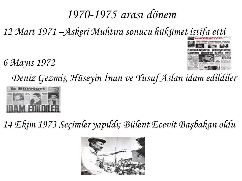 1970-1975 arası dönem 12 Mart 1971 –Askeri Muhtıra sonucu hükümet istifa etti. 6 Mayıs 1972.