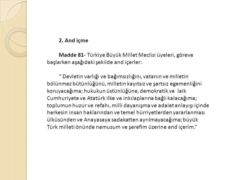2. And içme Madde 81- Türkiye Büyük Millet Meclisi üyeleri, göreve başlarken aşağıdaki şekilde and içerler: