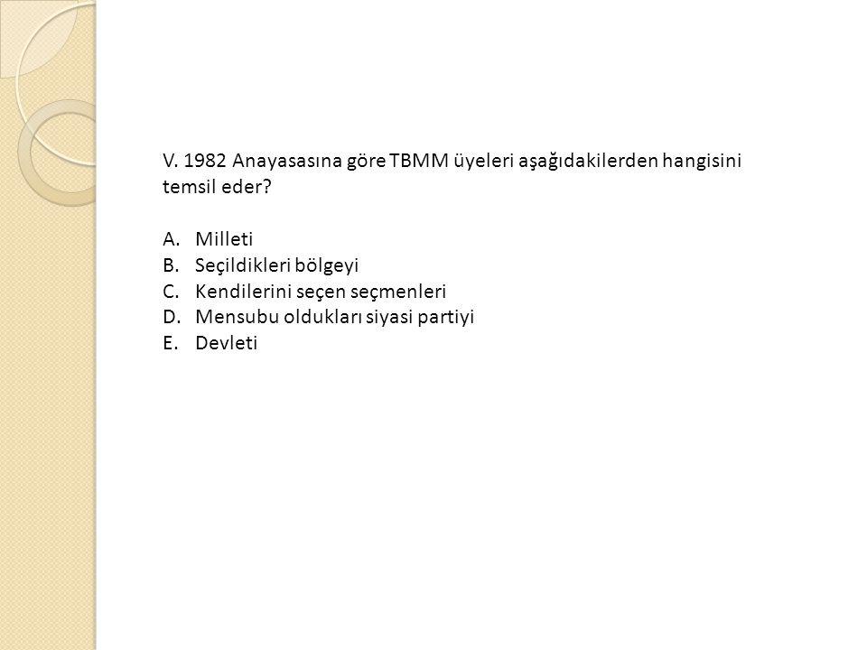 V. 1982 Anayasasına göre TBMM üyeleri aşağıdakilerden hangisini temsil eder