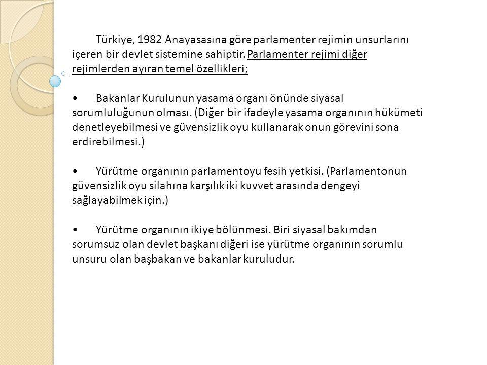 Türkiye, 1982 Anayasasına göre parlamenter rejimin unsurlarını içeren bir devlet sistemine sahiptir. Parlamenter rejimi diğer rejimlerden ayıran temel özellikleri;