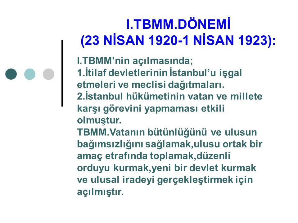 I.TBMM.DÖNEMİ (23 NİSAN 1920-1 NİSAN 1923):