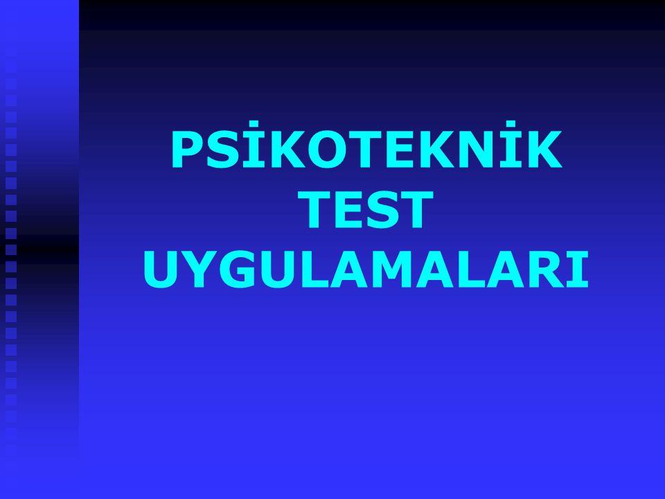 PSİKOTEKNİK TEST UYGULAMALARI