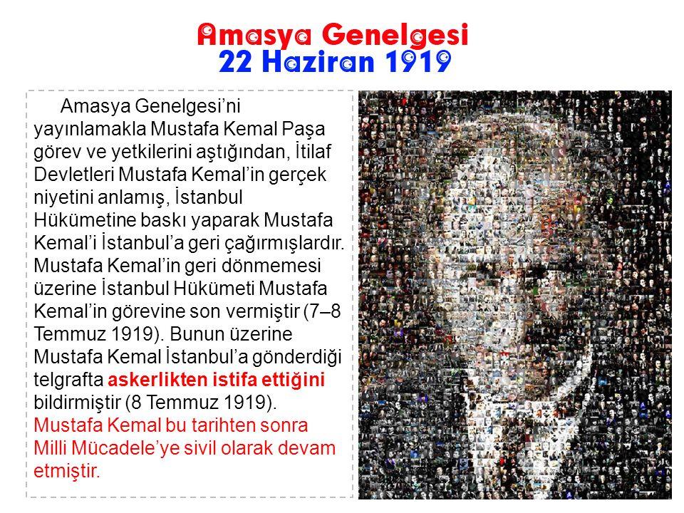 Amasya Genelgesi'ni yayınlamakla Mustafa Kemal Paşa görev ve yetkilerini aştığından, İtilaf Devletleri Mustafa Kemal'in gerçek niyetini anlamış, İstanbul Hükümetine baskı yaparak Mustafa Kemal'i İstanbul'a geri çağırmışlardır.