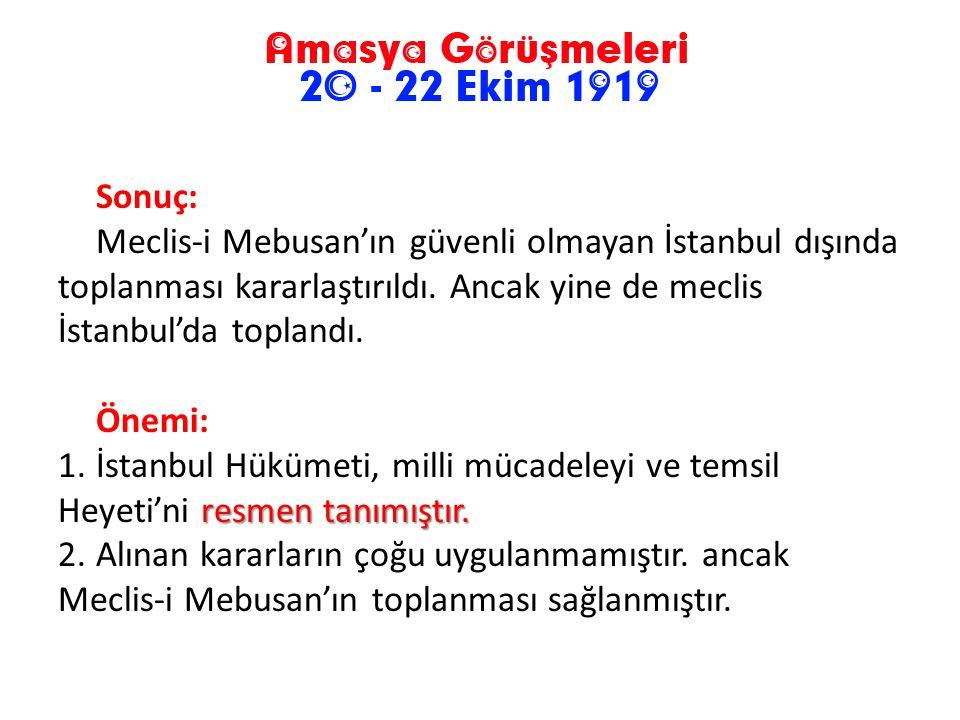 Sonuç: Meclis-i Mebusan'ın güvenli olmayan İstanbul dışında toplanması kararlaştırıldı. Ancak yine de meclis İstanbul'da toplandı.