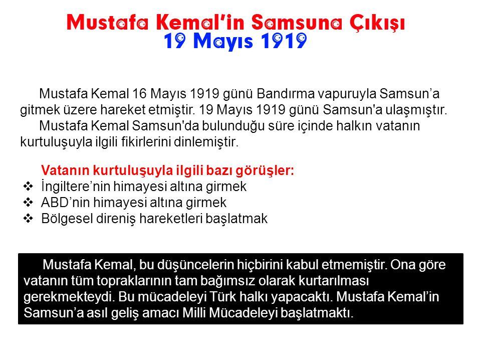 Mustafa Kemal 16 Mayıs 1919 günü Bandırma vapuruyla Samsun'a gitmek üzere hareket etmiştir. 19 Mayıs 1919 günü Samsun a ulaşmıştır.