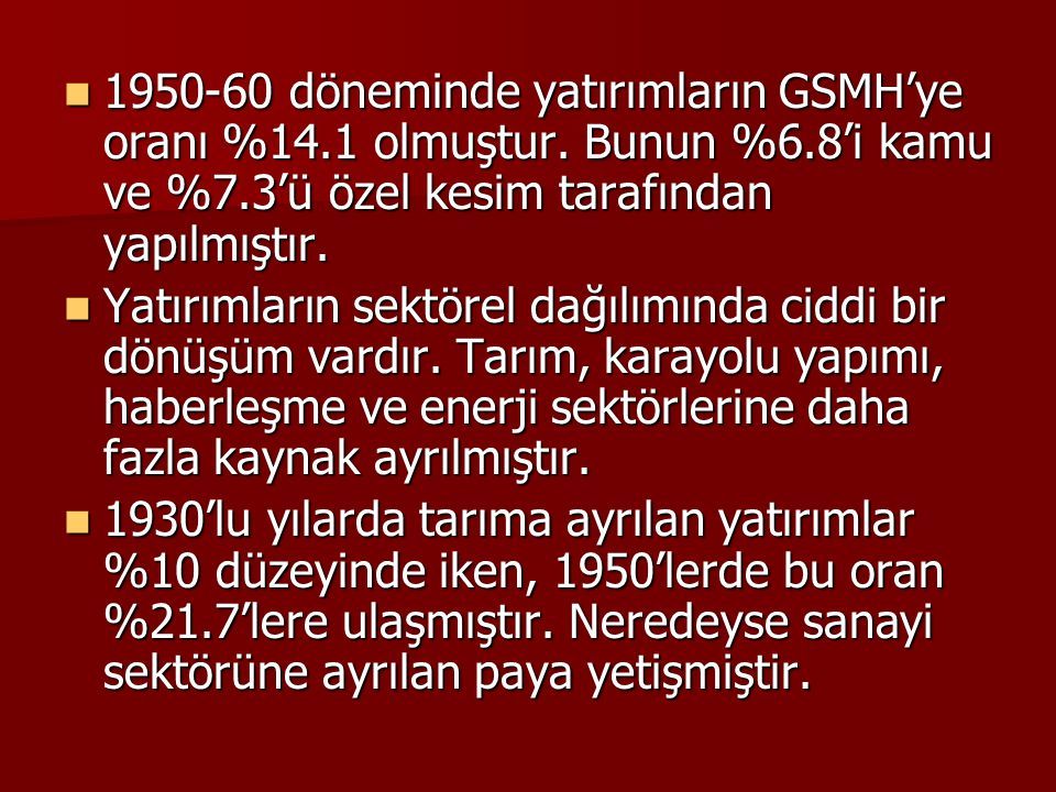 1950-60 döneminde yatırımların GSMH'ye oranı %14. 1 olmuştur. Bunun %6