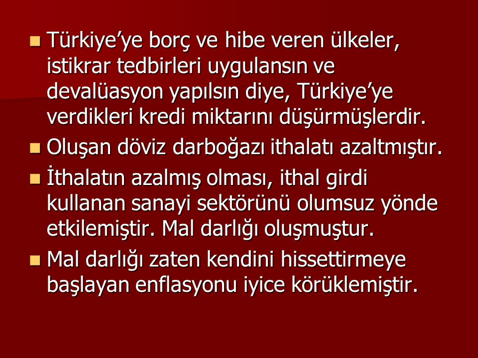 Türkiye'ye borç ve hibe veren ülkeler, istikrar tedbirleri uygulansın ve devalüasyon yapılsın diye, Türkiye'ye verdikleri kredi miktarını düşürmüşlerdir.