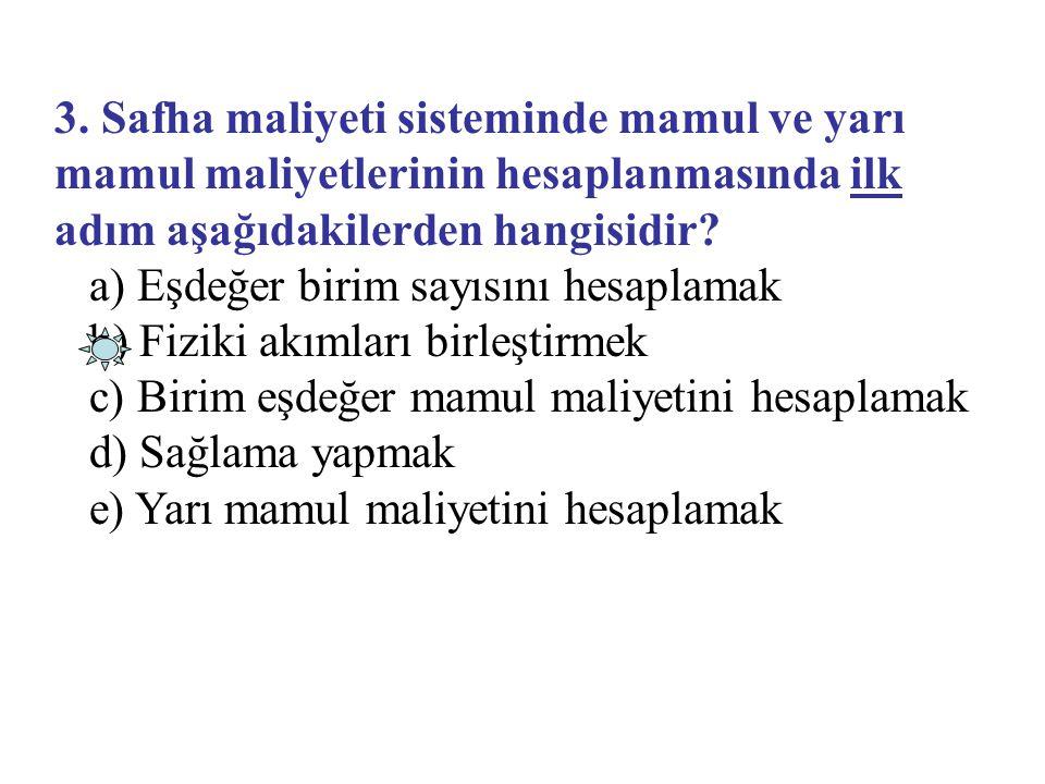 3. Safha maliyeti sisteminde mamul ve yarı mamul maliyetlerinin hesaplanmasında ilk adım aşağıdakilerden hangisidir