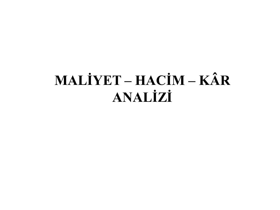 MALİYET – HACİM – KÂR ANALİZİ