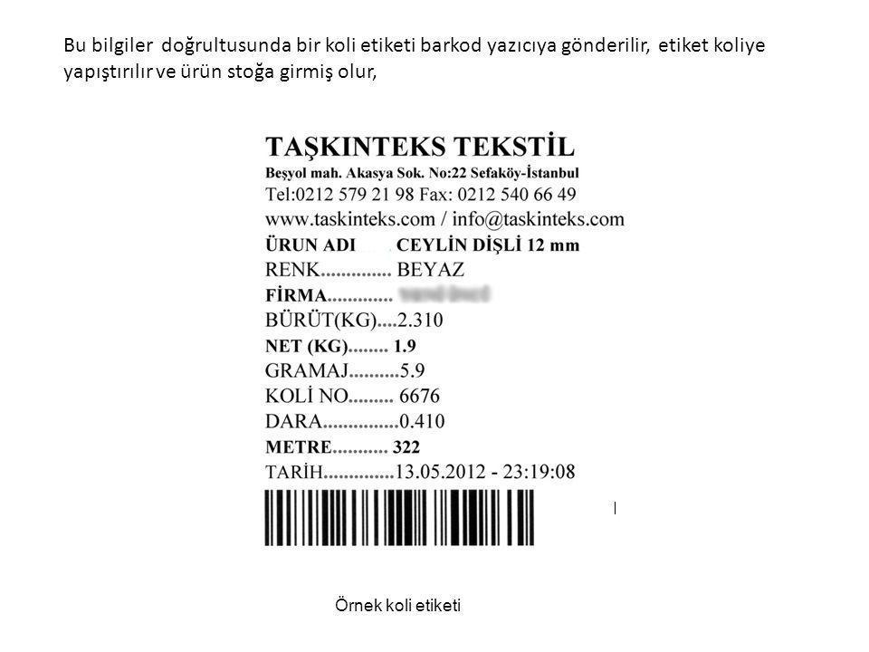 Bu bilgiler doğrultusunda bir koli etiketi barkod yazıcıya gönderilir, etiket koliye yapıştırılır ve ürün stoğa girmiş olur,