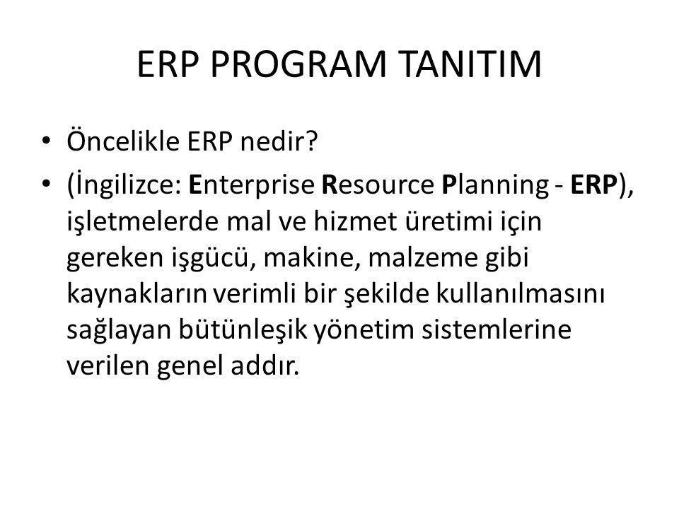 ERP PROGRAM TANITIM Öncelikle ERP nedir