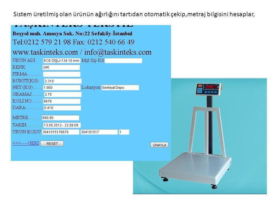 Sistem üretilmiş olan ürünün ağırlığını tartıdan otomatik çekip,metraj bilgisini hesaplar,