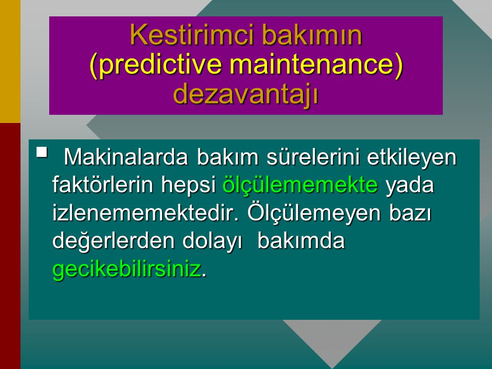 Kestirimci bakımın (predictive maintenance) dezavantajı