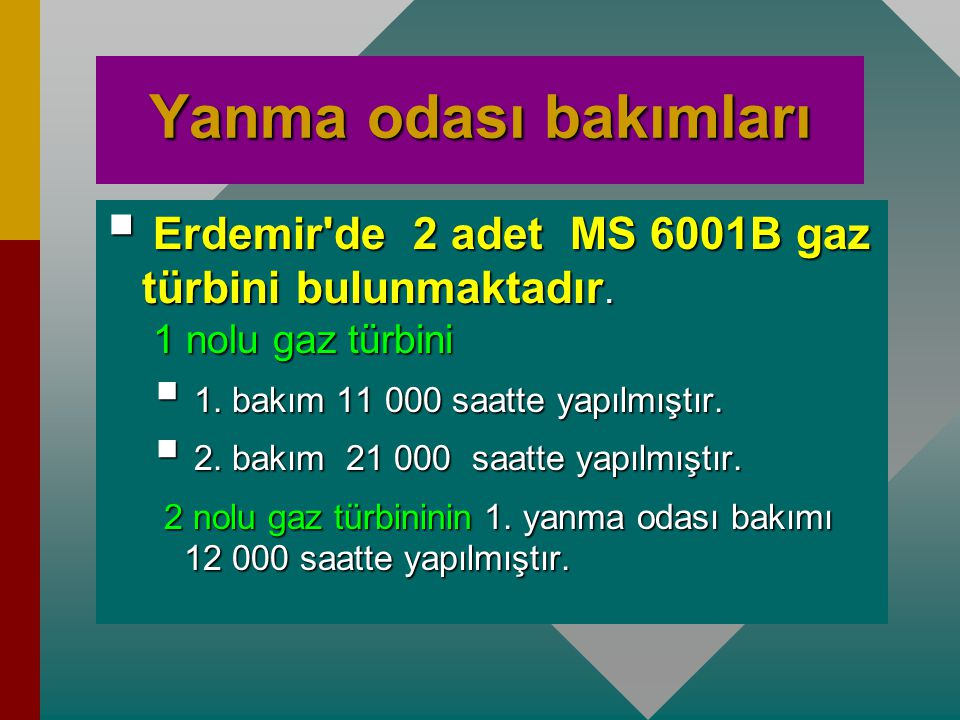 Yanma odası bakımları Erdemir de 2 adet MS 6001B gaz türbini bulunmaktadır. 1 nolu gaz türbini.