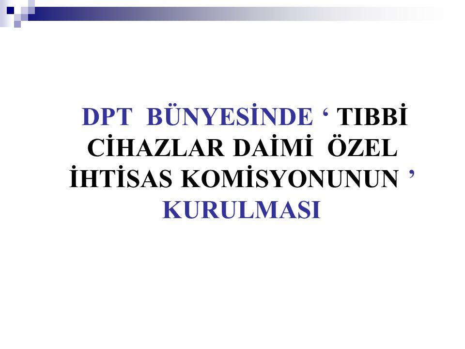 DPT BÜNYESİNDE ' TIBBİ CİHAZLAR DAİMİ ÖZEL İHTİSAS KOMİSYONUNUN ' KURULMASI