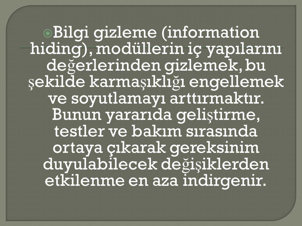 Bilgi gizleme (information hiding), modüllerin iç yapılarını değerlerinden gizlemek, bu şekilde karmaşıklığı engellemek ve soyutlamayı arttırmaktır.