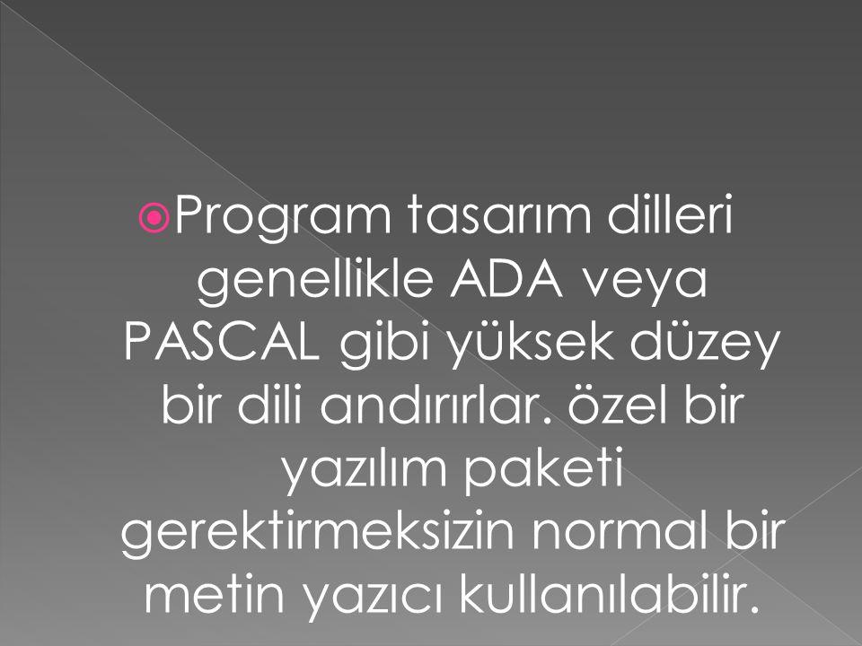 Program tasarım dilleri genellikle ADA veya PASCAL gibi yüksek düzey bir dili andırırlar.