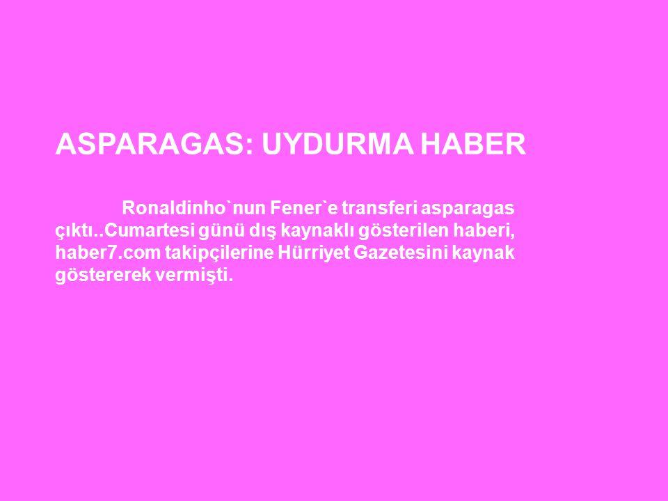 ASPARAGAS: UYDURMA HABER