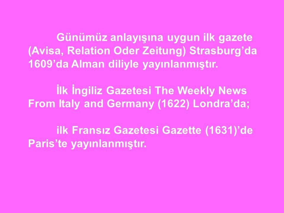 ilk Fransız Gazetesi Gazette (1631)'de Paris'te yayınlanmıştır.