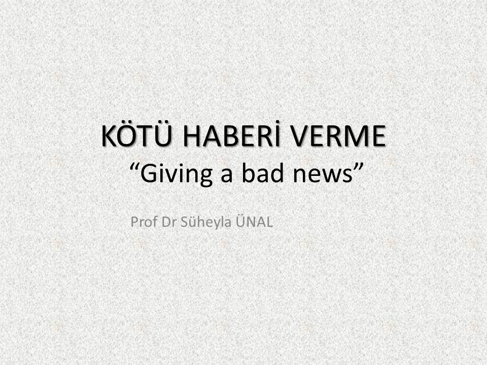 KÖTÜ HABERİ VERME Giving a bad news