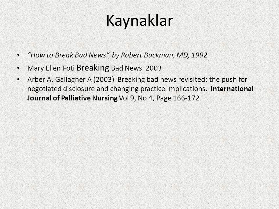 Kaynaklar How to Break Bad News , by Robert Buckman, MD, 1992